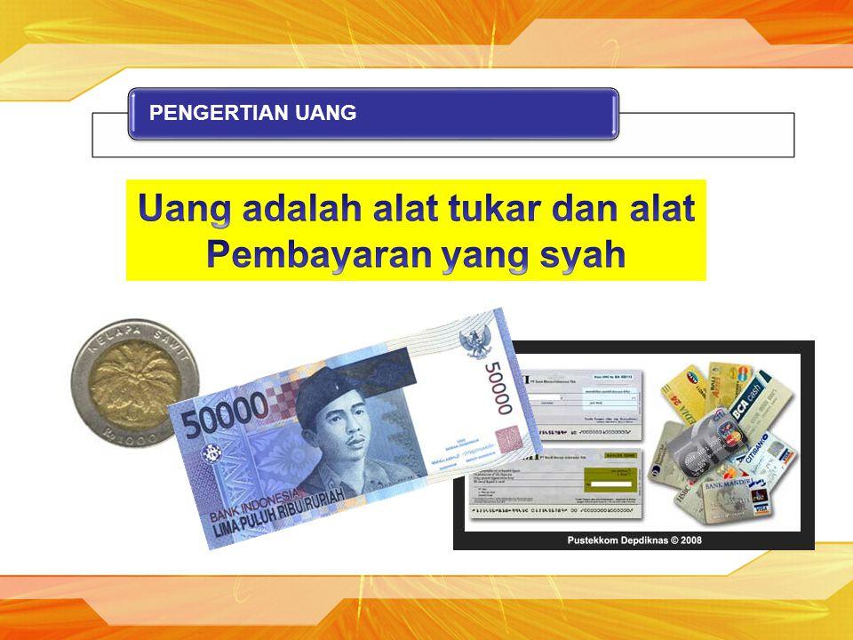 Uang adalah alat tukar dan alat