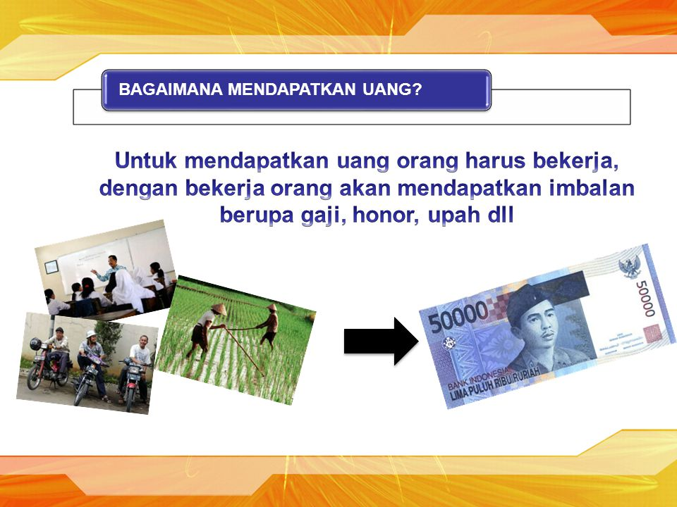 Untuk mendapatkan uang orang harus bekerja,