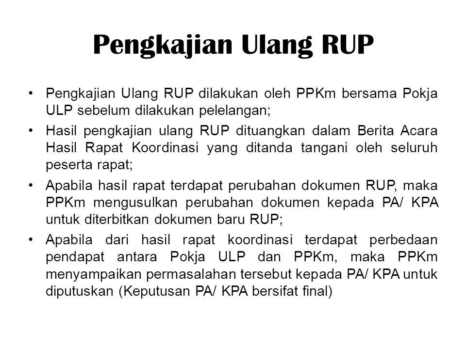 Pengkajian Ulang RUP Pengkajian Ulang RUP dilakukan oleh PPKm bersama Pokja ULP sebelum dilakukan pelelangan;