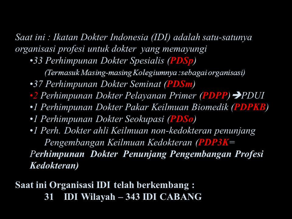Saat ini : Ikatan Dokter Indonesia (IDI) adalah satu-satunya organisasi profesi untuk dokter yang memayungi