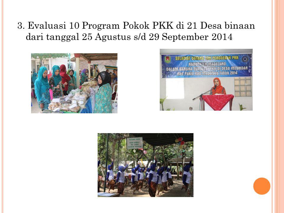 3. Evaluasi 10 Program Pokok PKK di 21 Desa binaan dari tanggal 25 Agustus s/d 29 September 2014