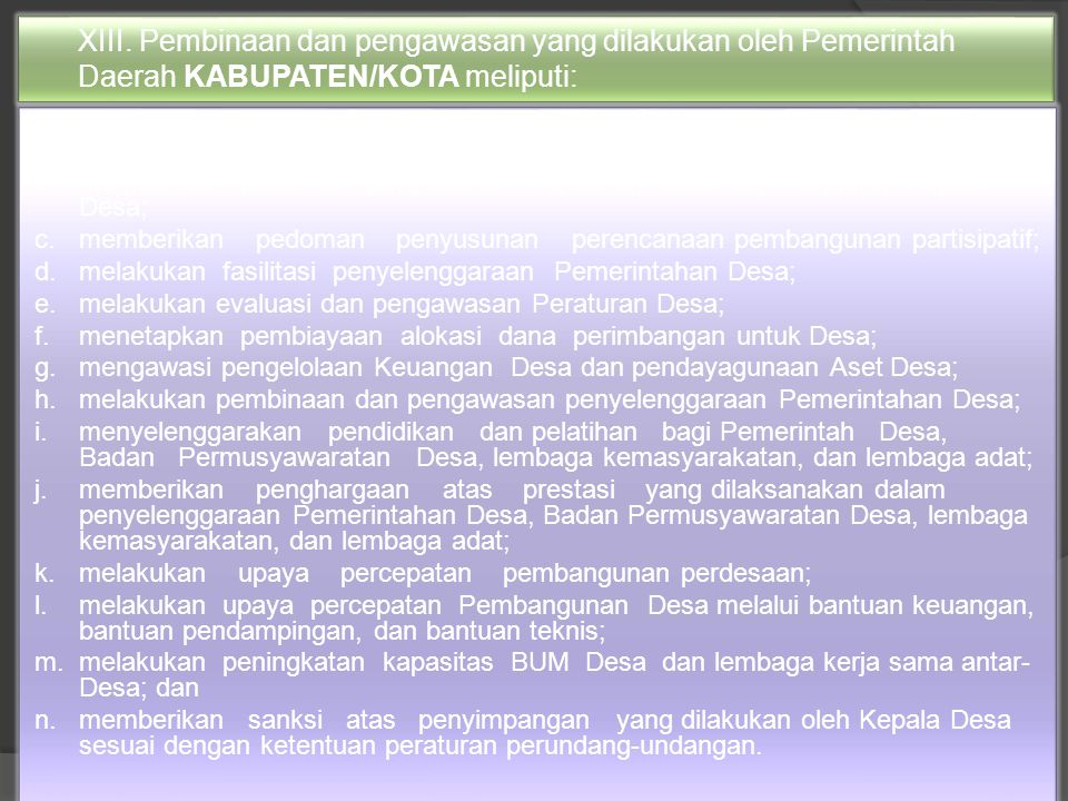XIII. Pembinaan dan pengawasan yang dilakukan oleh Pemerintah Daerah KABUPATEN/KOTA meliputi: