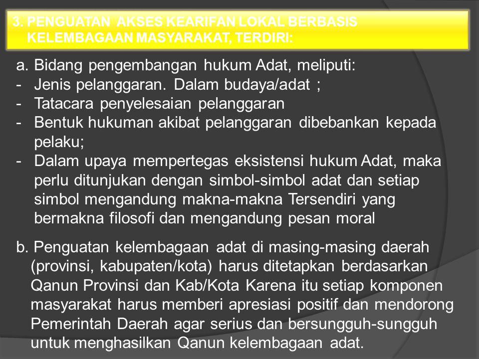 Bidang pengembangan hukum Adat, meliputi: