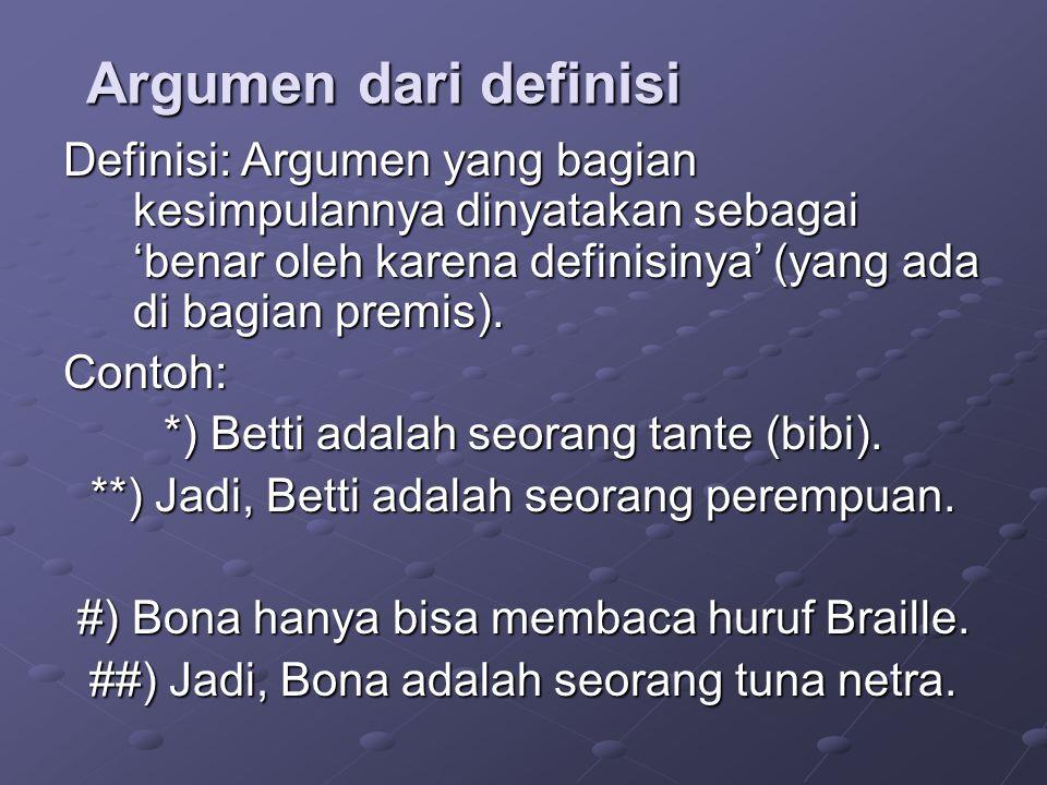 Argumen dari definisi Definisi: Argumen yang bagian kesimpulannya dinyatakan sebagai 'benar oleh karena definisinya' (yang ada di bagian premis).