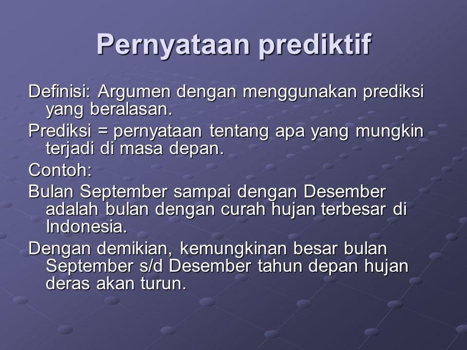 Pernyataan prediktif Definisi: Argumen dengan menggunakan prediksi yang beralasan.