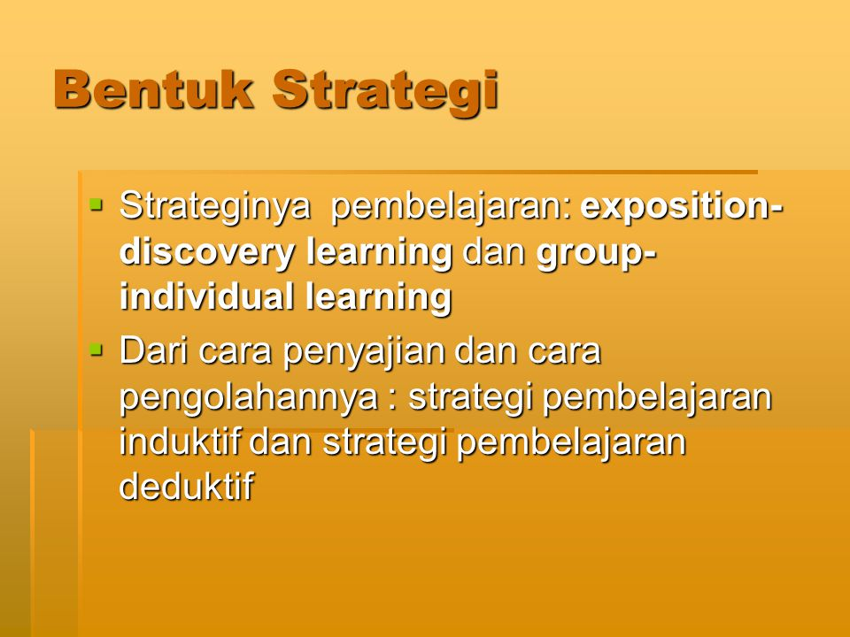 Bentuk Strategi Strateginya pembelajaran: exposition-discovery learning dan group-individual learning.