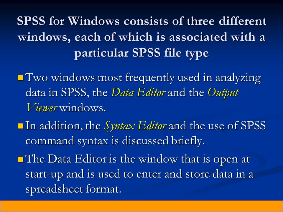 SPSS for Windows consists of three different windows, each of which is associated with a particular SPSS file type