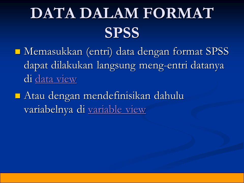 DATA DALAM FORMAT SPSS Memasukkan (entri) data dengan format SPSS dapat dilakukan langsung meng-entri datanya di data view.