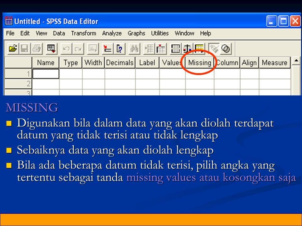 MISSING Digunakan bila dalam data yang akan diolah terdapat datum yang tidak terisi atau tidak lengkap.
