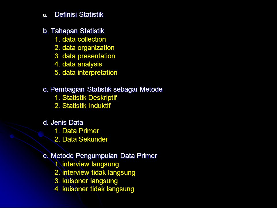 Definisi Statistik b. Tahapan Statistik. 1. data collection. 2. data organization. 3. data presentation.