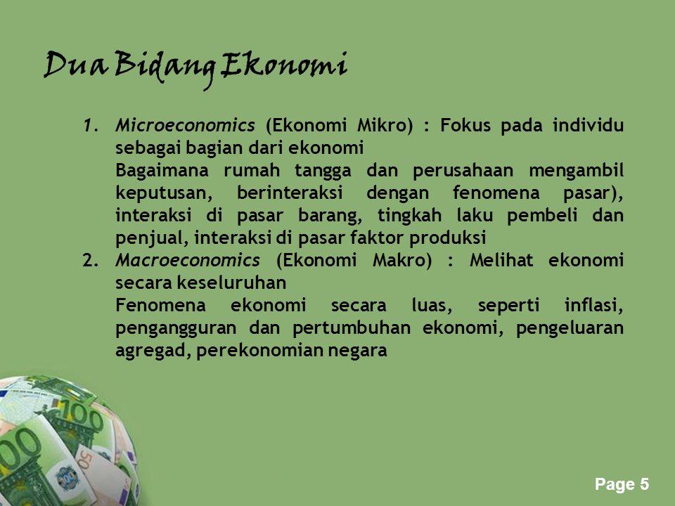 Dua Bidang Ekonomi Microeconomics (Ekonomi Mikro) : Fokus pada individu sebagai bagian dari ekonomi.