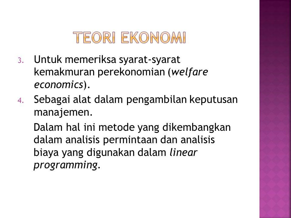 TEORI EKONOMI Untuk memeriksa syarat-syarat kemakmuran perekonomian (welfare economics). Sebagai alat dalam pengambilan keputusan manajemen.
