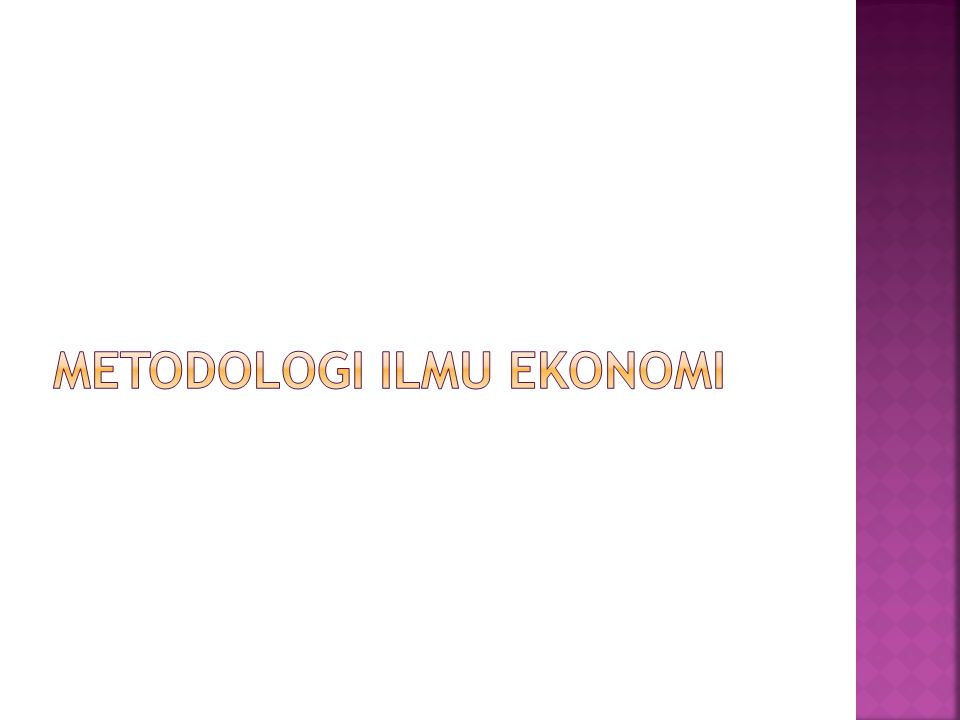 METODOLOGI ILMU EKONOMI