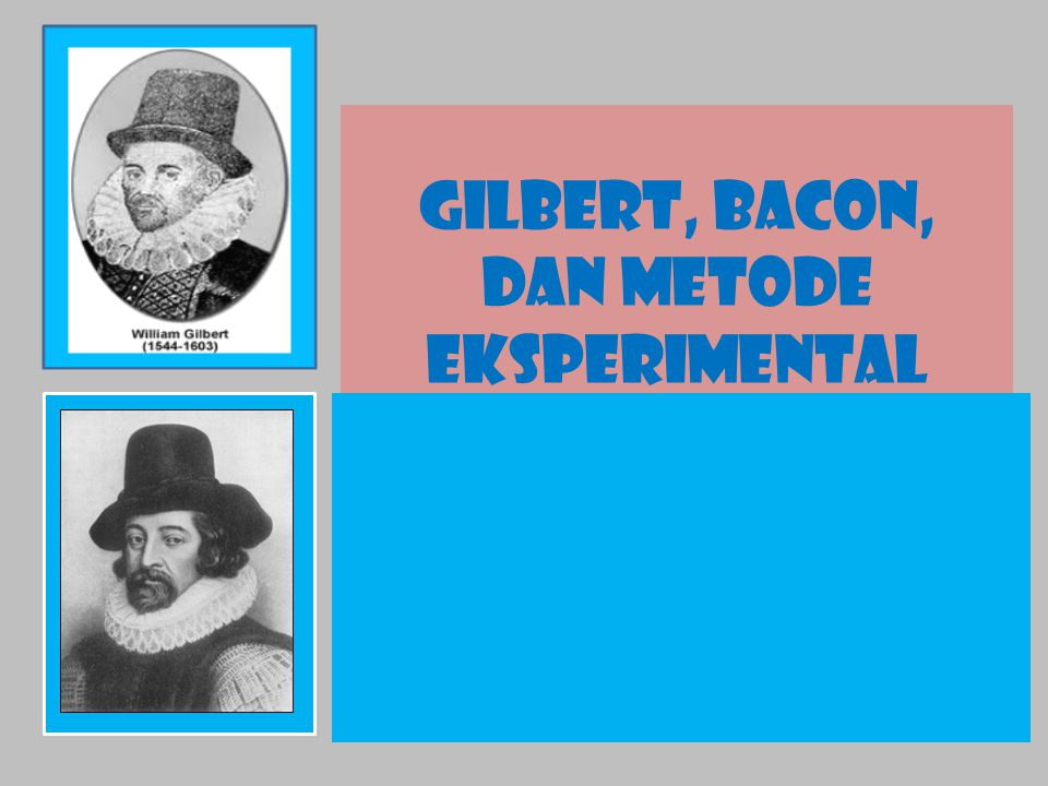 Gilbert, Bacon, dan Metode Eksperimental