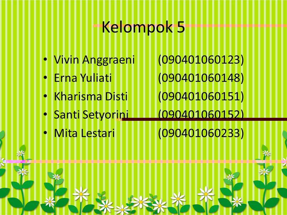 Kelompok 5 Vivin Anggraeni (090401060123) Erna Yuliati (090401060148)