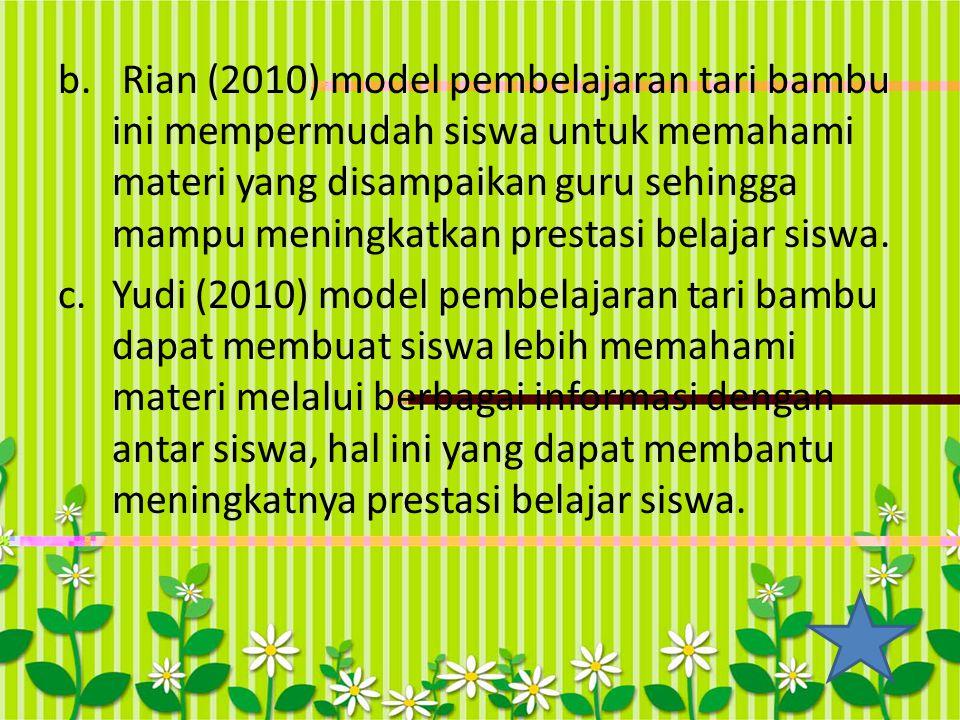 Rian (2010) model pembelajaran tari bambu ini mempermudah siswa untuk memahami materi yang disampaikan guru sehingga mampu meningkatkan prestasi belajar siswa.