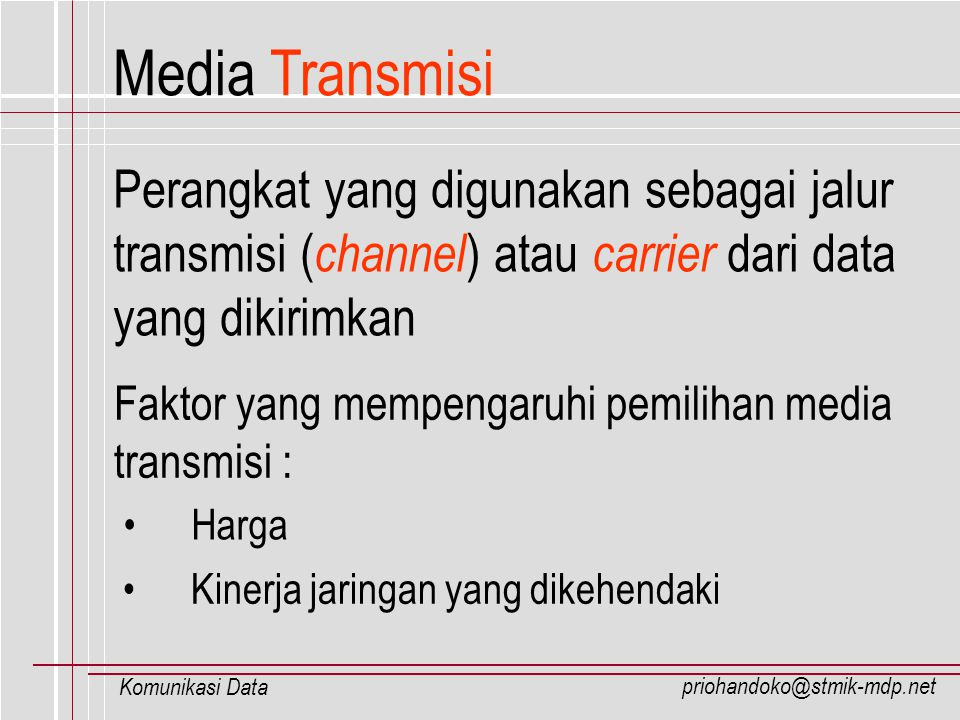 Media Transmisi Perangkat yang digunakan sebagai jalur transmisi (channel) atau carrier dari data yang dikirimkan.