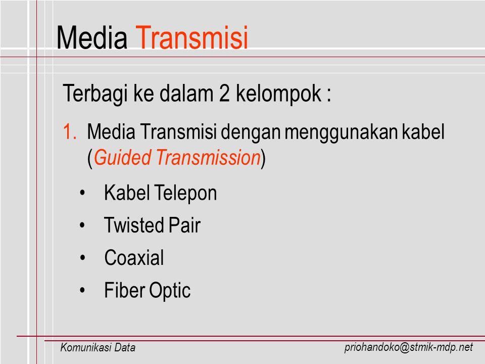 Media Transmisi Terbagi ke dalam 2 kelompok :