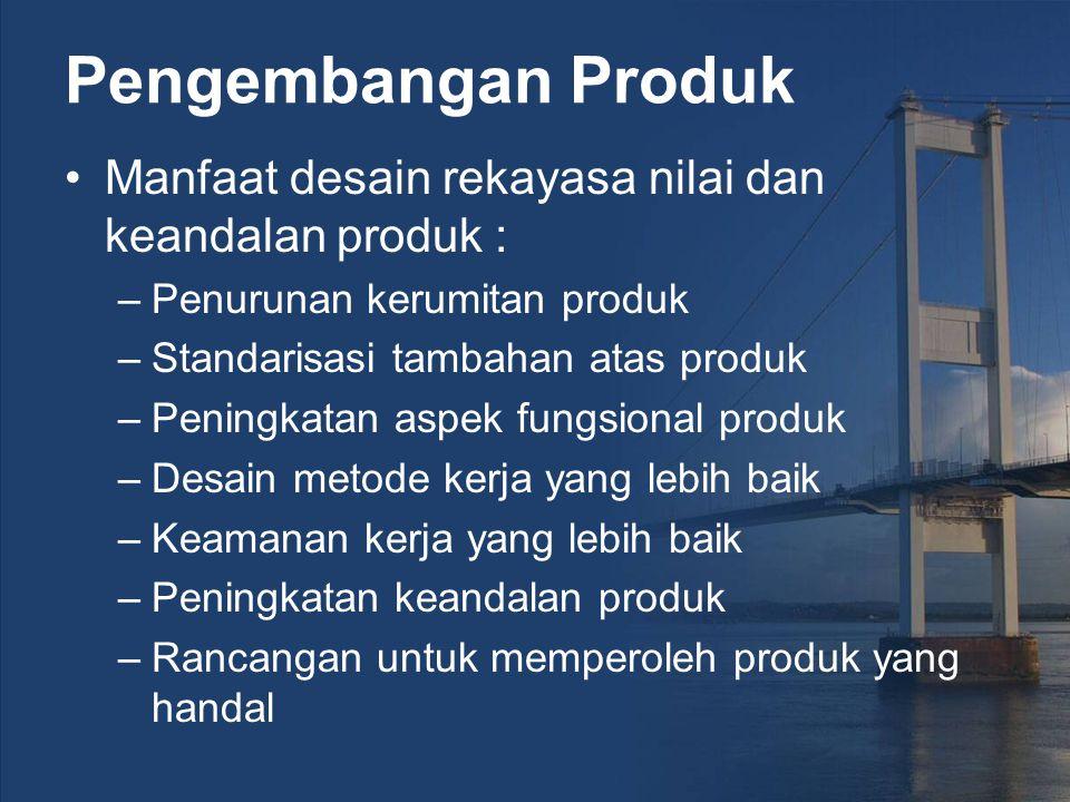 Pengembangan Produk Manfaat desain rekayasa nilai dan keandalan produk : Penurunan kerumitan produk.