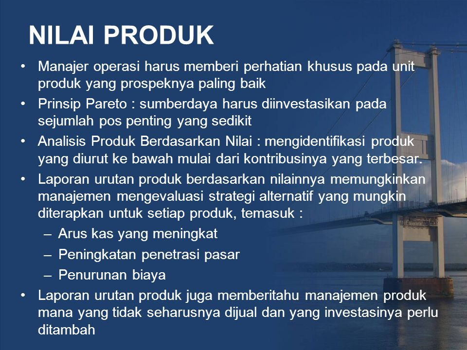 NILAI PRODUK Manajer operasi harus memberi perhatian khusus pada unit produk yang prospeknya paling baik.