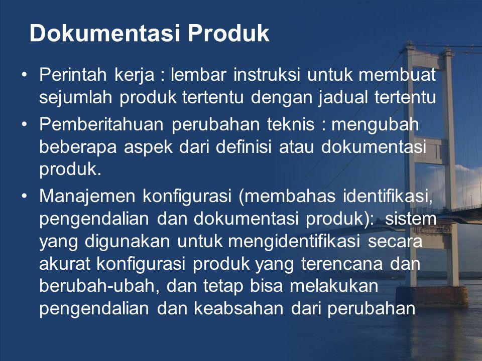 Dokumentasi Produk Perintah kerja : lembar instruksi untuk membuat sejumlah produk tertentu dengan jadual tertentu.