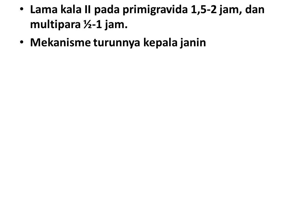 Lama kala II pada primigravida 1,5-2 jam, dan multipara ½-1 jam.