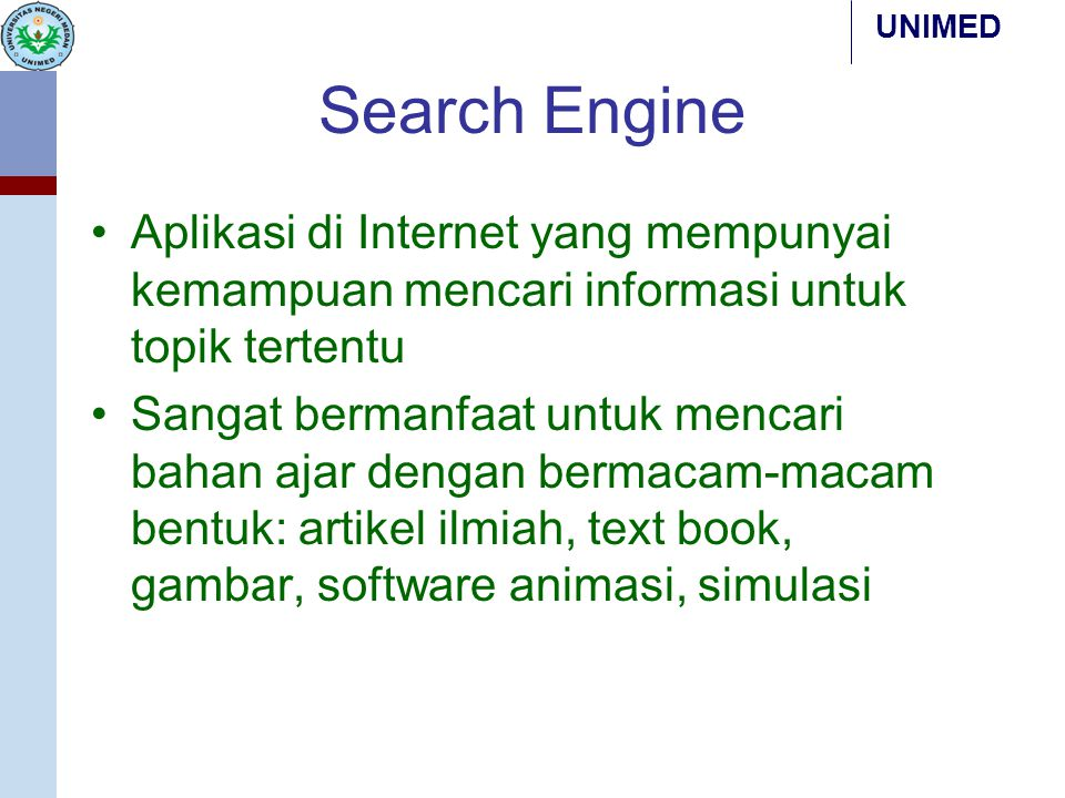 Search Engine Aplikasi di Internet yang mempunyai kemampuan mencari informasi untuk topik tertentu.