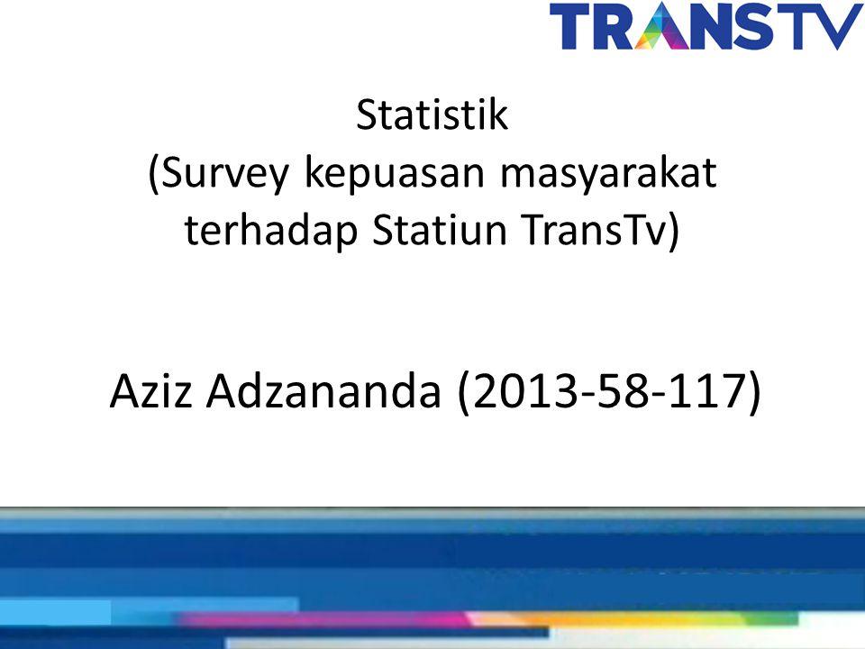 Statistik (Survey kepuasan masyarakat terhadap Statiun TransTv)