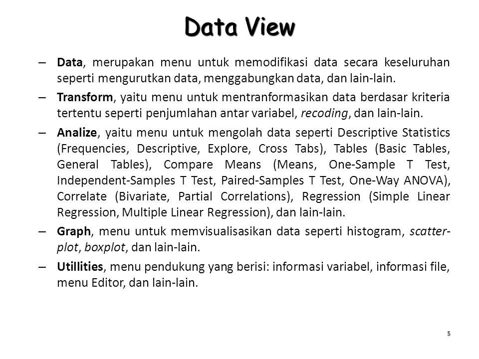 Data View Data, merupakan menu untuk memodifikasi data secara keseluruhan seperti mengurutkan data, menggabungkan data, dan lain-lain.