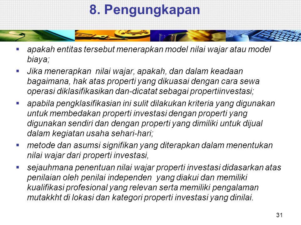 8. Pengungkapan apakah entitas tersebut menerapkan model nilai wajar atau model biaya;