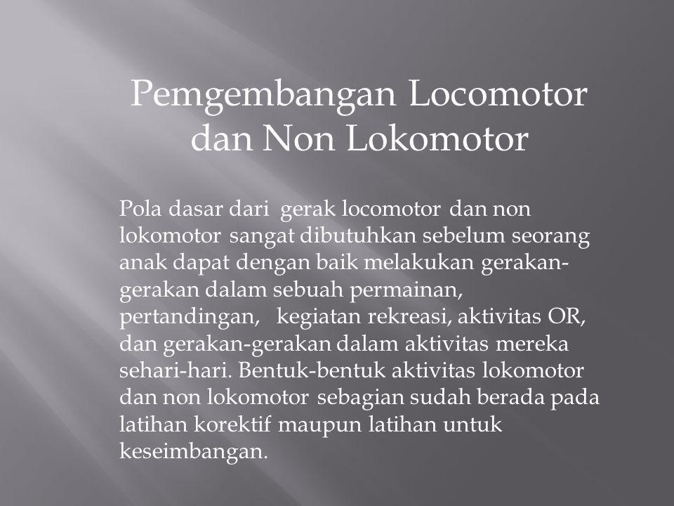 Pemgembangan Locomotor dan Non Lokomotor