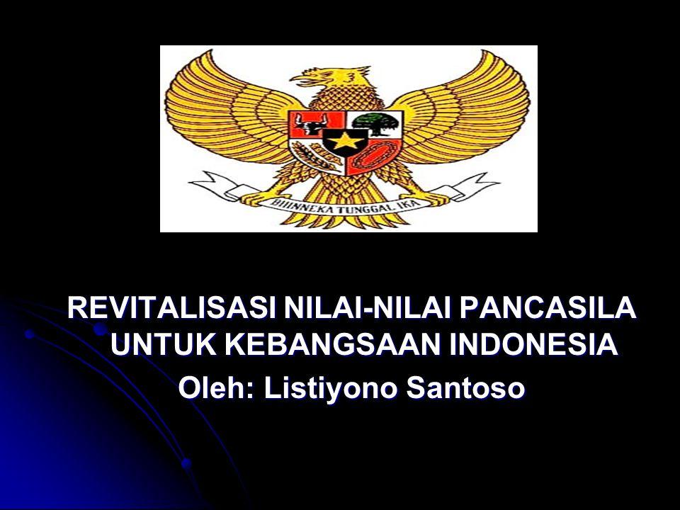 REVITALISASI NILAI-NILAI PANCASILA UNTUK KEBANGSAAN INDONESIA Oleh: Listiyono Santoso