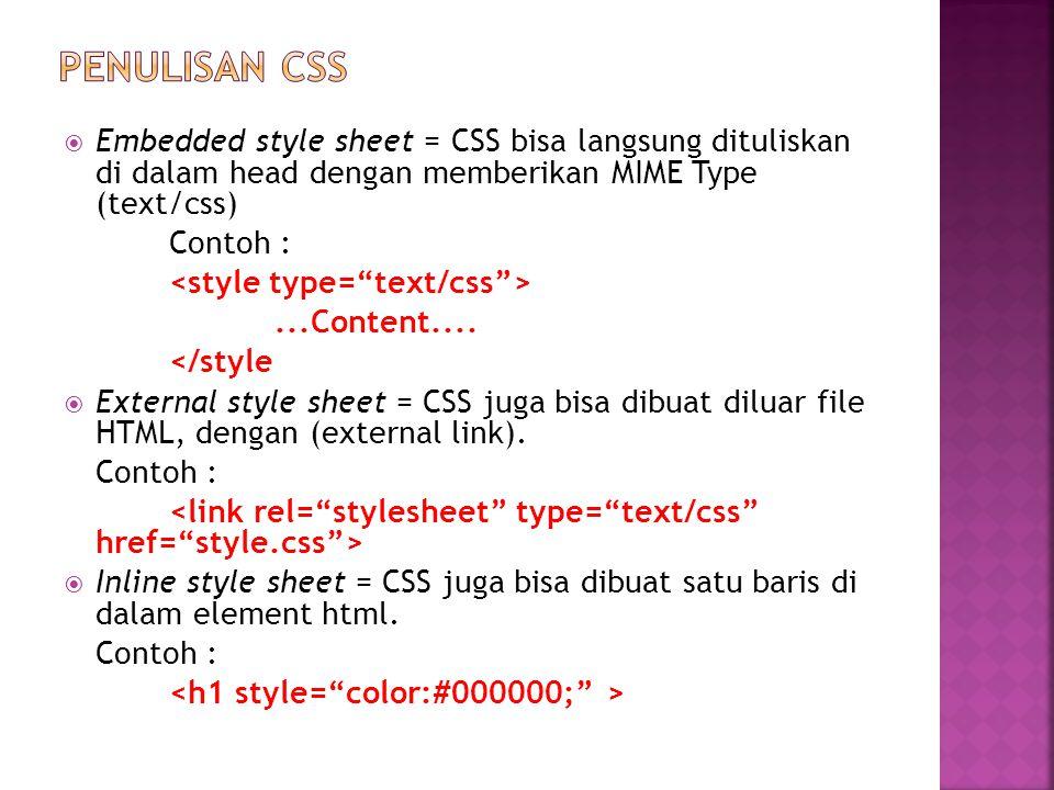 PENULISAN css Embedded style sheet = CSS bisa langsung dituliskan di dalam head dengan memberikan MIME Type (text/css)