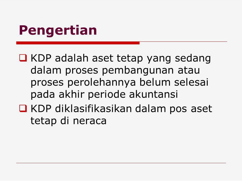 Pengertian KDP adalah aset tetap yang sedang dalam proses pembangunan atau proses perolehannya belum selesai pada akhir periode akuntansi.