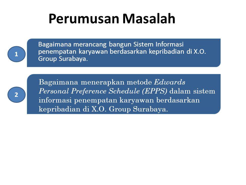 Perumusan Masalah Bagaimana merancang bangun Sistem Informasi penempatan karyawan berdasarkan kepribadian di X.O. Group Surabaya.
