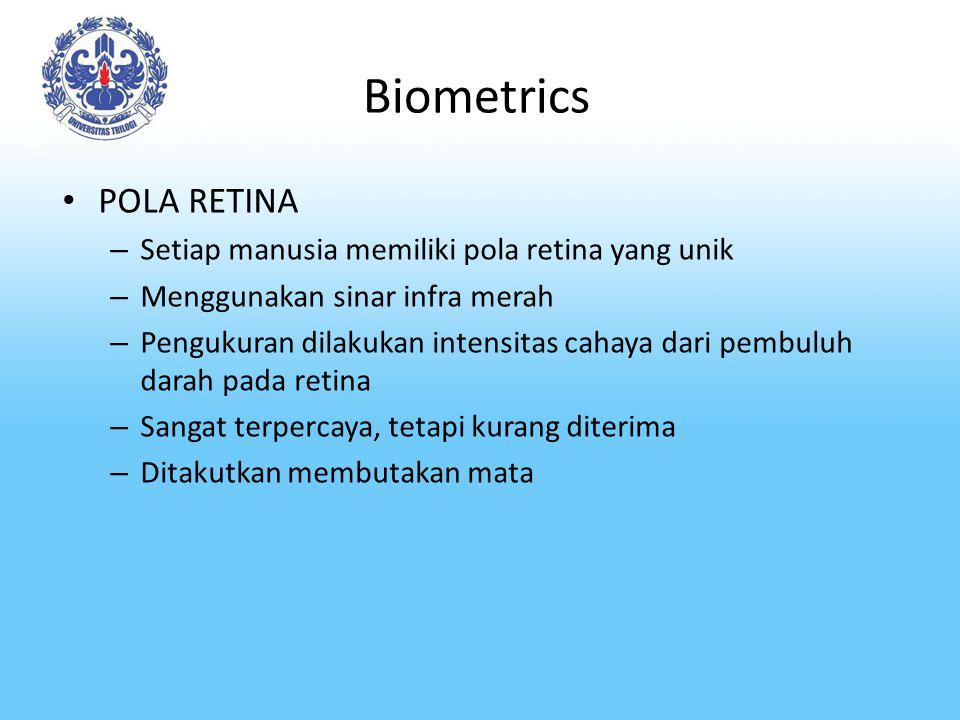 Biometrics POLA RETINA Setiap manusia memiliki pola retina yang unik