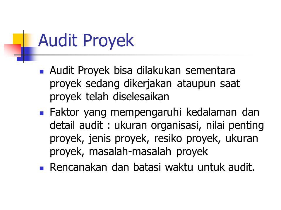 Audit Proyek Audit Proyek bisa dilakukan sementara proyek sedang dikerjakan ataupun saat proyek telah diselesaikan.