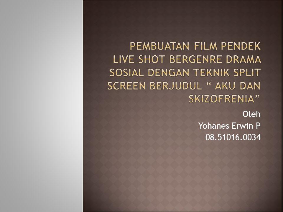 Pembuatan film pendek live shot bergenre drama sosial dengan teknik split screen berjudul aku dan skizofrenia