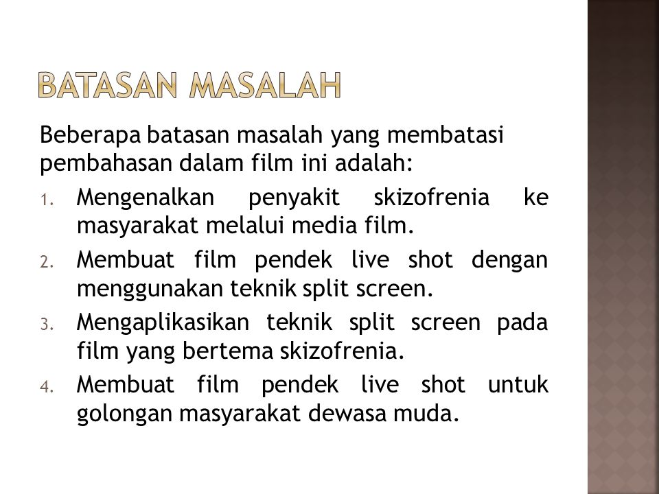 Batasan masalah Beberapa batasan masalah yang membatasi pembahasan dalam film ini adalah: