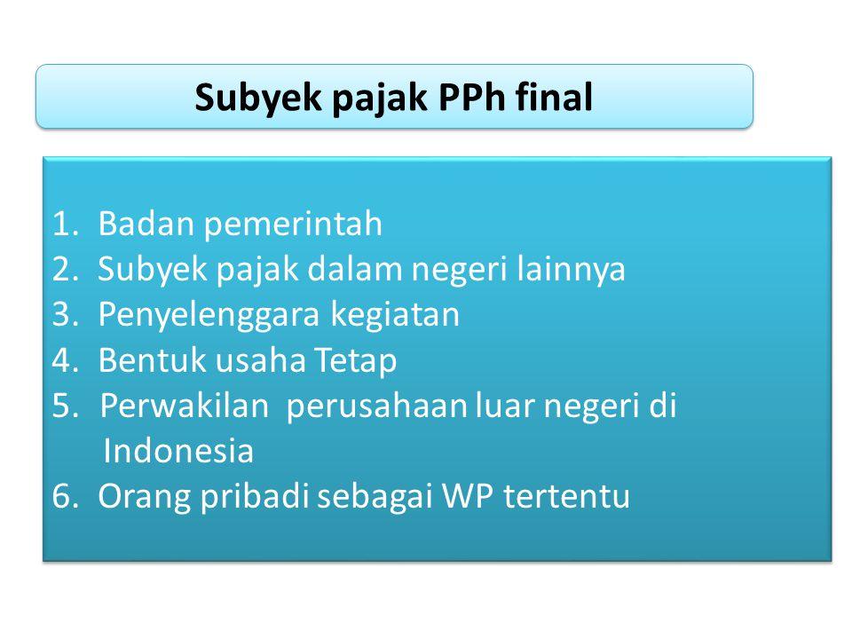 Subyek pajak PPh final 1. Badan pemerintah