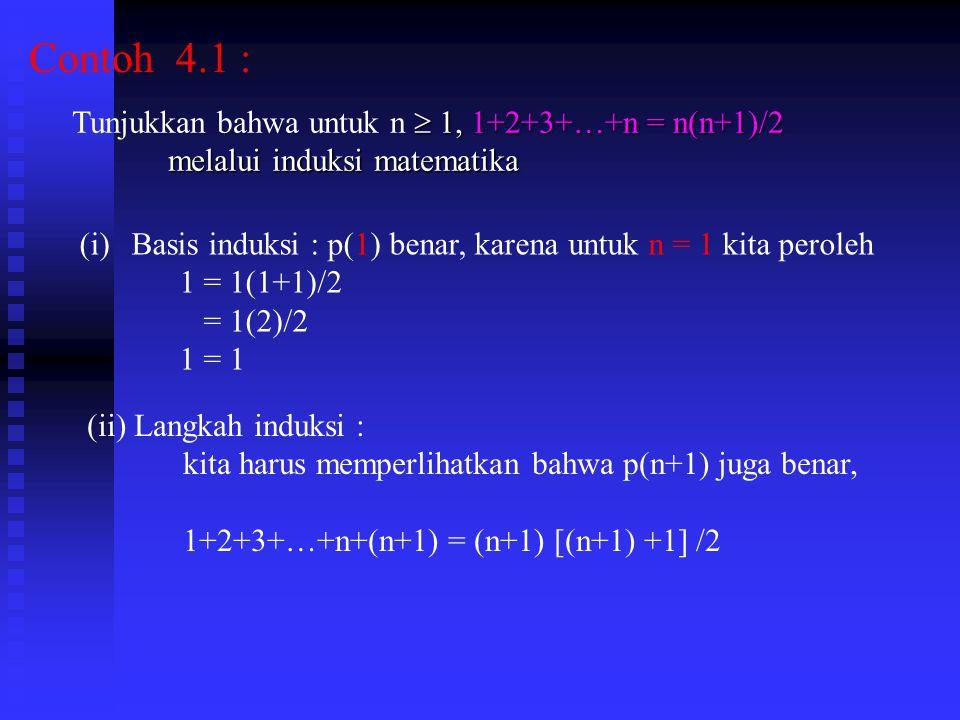 Contoh 4.1 : Tunjukkan bahwa untuk n  1, 1+2+3+…+n = n(n+1)/2