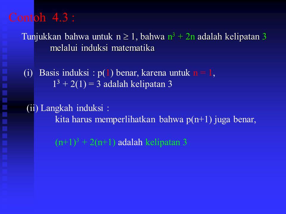 Contoh 4.3 : Tunjukkan bahwa untuk n  1, bahwa n3 + 2n adalah kelipatan 3. melalui induksi matematika.