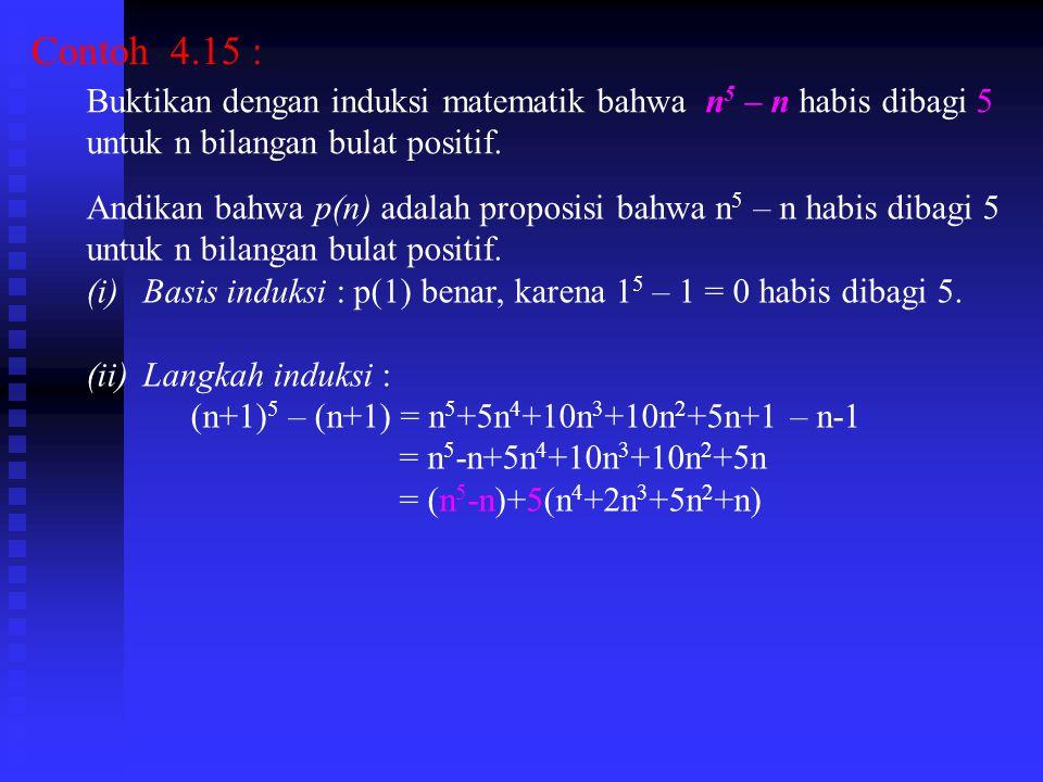 Contoh 4.15 : Buktikan dengan induksi matematik bahwa n5 – n habis dibagi 5. untuk n bilangan bulat positif.