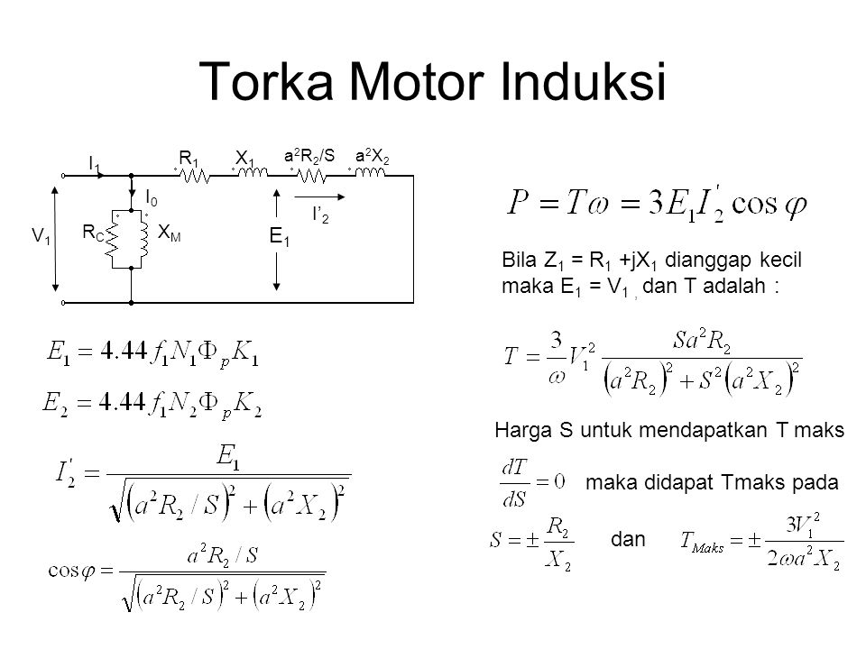 Torka Motor Induksi E1 Bila Z1 = R1 +jX1 dianggap kecil