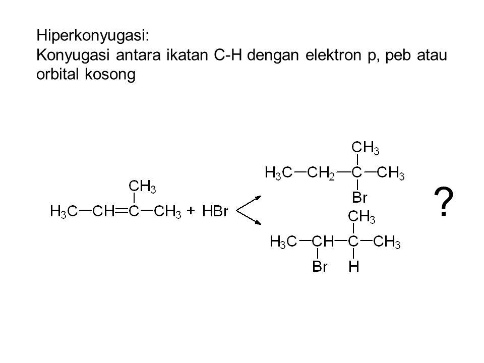 Hiperkonyugasi: Konyugasi antara ikatan C-H dengan elektron p, peb atau orbital kosong