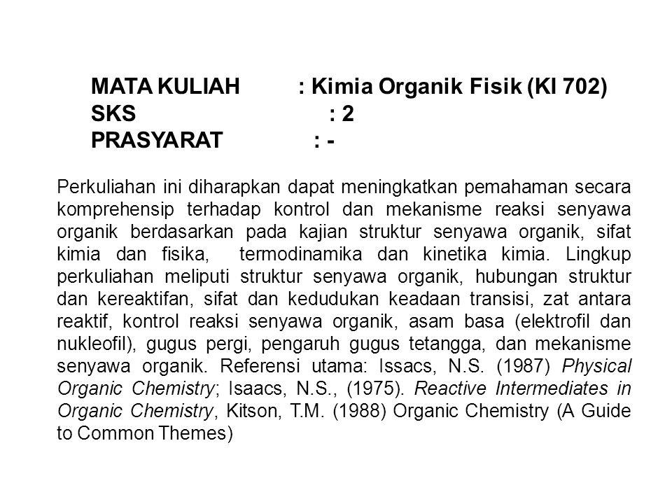 MATA KULIAH : Kimia Organik Fisik (KI 702) SKS : 2 PRASYARAT : -