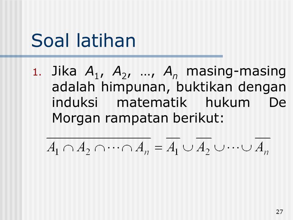 Soal latihan Jika A1, A2, …, An masing-masing adalah himpunan, buktikan dengan induksi matematik hukum De Morgan rampatan berikut: