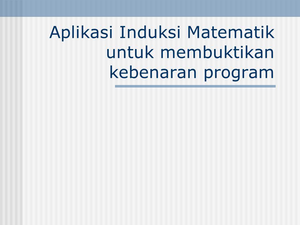 Aplikasi Induksi Matematik untuk membuktikan kebenaran program