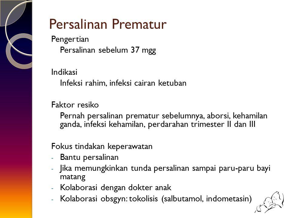 Persalinan Prematur Pengertian Persalinan sebelum 37 mgg Indikasi