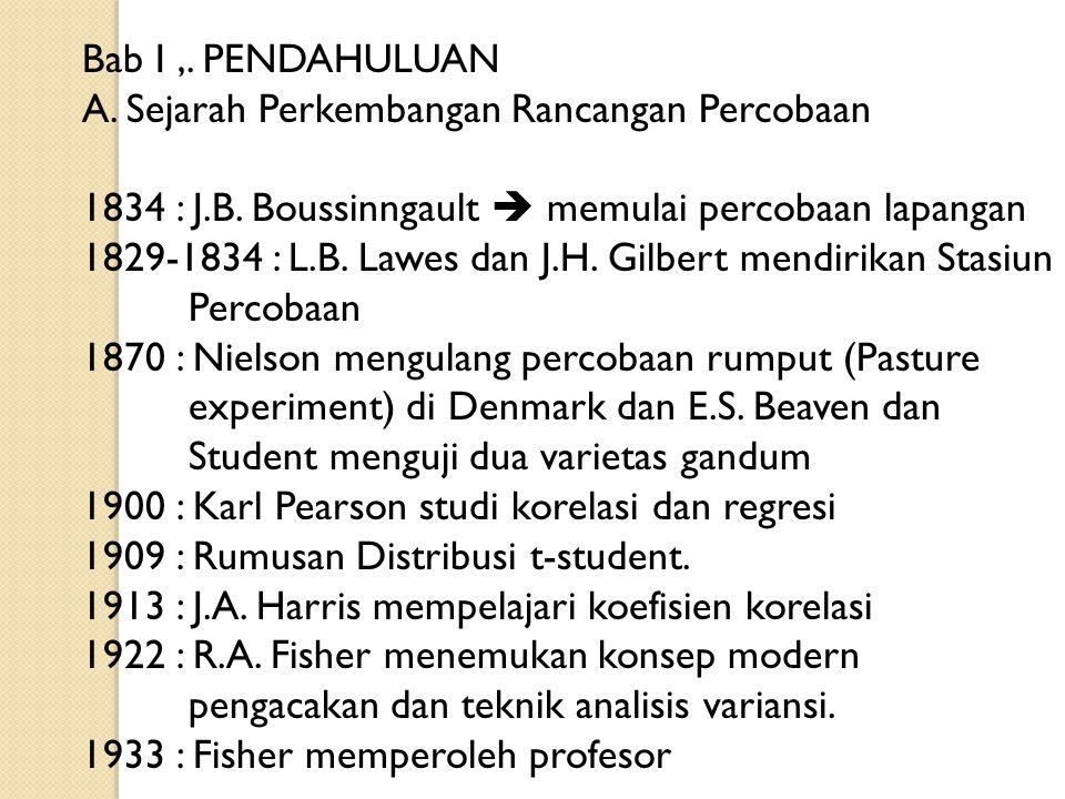 Bab I ,. PENDAHULUAN A. Sejarah Perkembangan Rancangan Percobaan. 1834 : J.B. Boussinngault  memulai percobaan lapangan.